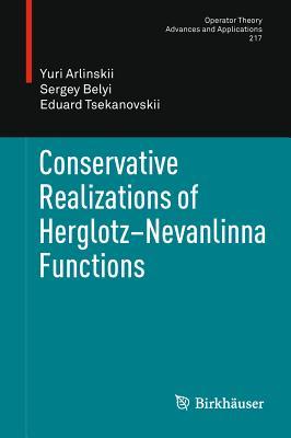 Conservative Realizations of Herglotz-nevanlinna Functions By Arlinskii, Yuri/ Belyi, Sergey/ Tsekanovskii, Eduard